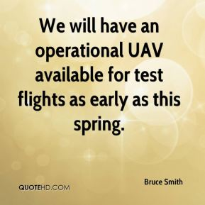 Bruce Smith - We will have an operational UAV available for test flights as early as this spring.