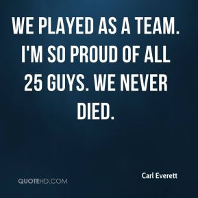 Carl Everett - We played as a team. I'm so proud of all 25 guys. We never died.