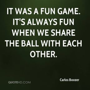 It was a fun game. It's always fun when we share the ball with each other.