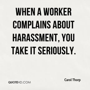 Carol Thorp - When a worker complains about harassment, you take it seriously.
