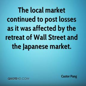 Castor Pang - The local market continued to post losses as it was affected by the retreat of Wall Street and the Japanese market.