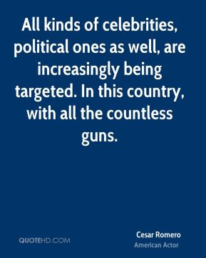 All kinds of celebrities, political ones as well, are increasingly being targeted. In this country, with all the countless guns.