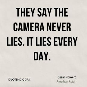 They say the camera never lies. It lies every day.