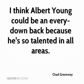 Chad Greenway - I think Albert Young could be an every-down back because he's so talented in all areas.