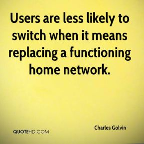 Charles Golvin - Users are less likely to switch when it means replacing a functioning home network.