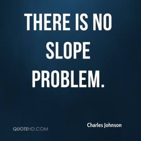 Charles Johnson - There is no slope problem.