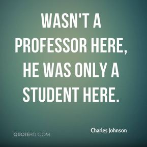 wasn't a professor here, he was only a student here.
