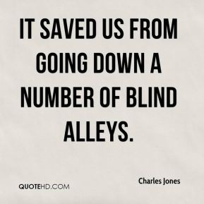 Charles Jones - It saved us from going down a number of blind alleys.