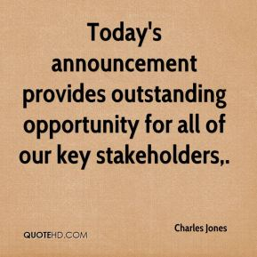 Charles Jones - Today's announcement provides outstanding opportunity for all of our key stakeholders.