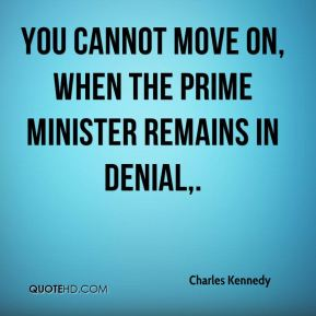 You cannot move on, when the prime minister remains in denial.
