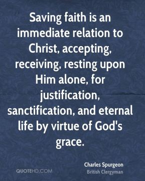 Saving faith is an immediate relation to Christ, accepting, receiving, resting upon Him alone, for justification, sanctification, and eternal life by virtue of God's grace.