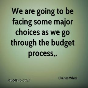 We are going to be facing some major choices as we go through the budget process.