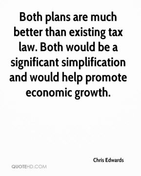 Chris Edwards - Both plans are much better than existing tax law. Both would be a significant simplification and would help promote economic growth.