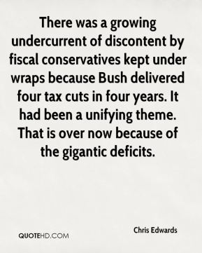 Chris Edwards - There was a growing undercurrent of discontent by fiscal conservatives kept under wraps because Bush delivered four tax cuts in four years. It had been a unifying theme. That is over now because of the gigantic deficits.