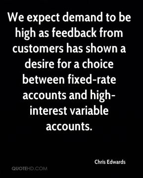 Chris Edwards - We expect demand to be high as feedback from customers has shown a desire for a choice between fixed-rate accounts and high-interest variable accounts.