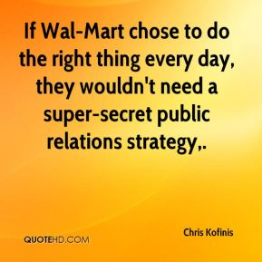 If Wal-Mart chose to do the right thing every day, they wouldn't need a super-secret public relations strategy.