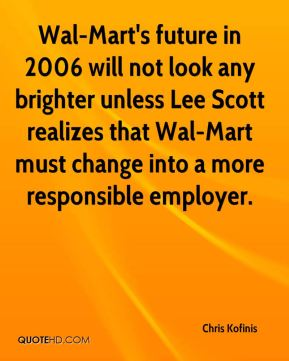 Wal-Mart's future in 2006 will not look any brighter unless Lee Scott realizes that Wal-Mart must change into a more responsible employer.