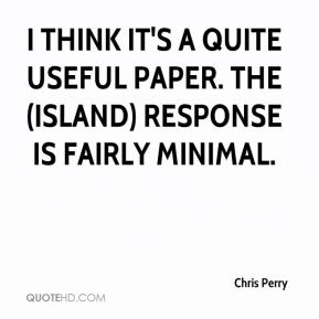 Chris Perry - I think it's a quite useful paper. The (island) response is fairly minimal.