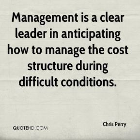 Chris Perry - Management is a clear leader in anticipating how to manage the cost structure during difficult conditions.