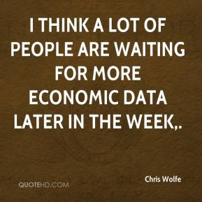 Chris Wolfe - I think a lot of people are waiting for more economic data later in the week.