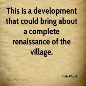 Chris Wood - This is a development that could bring about a complete renaissance of the village.