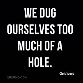 We dug ourselves too much of a hole.