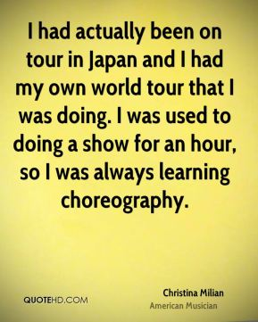 I had actually been on tour in Japan and I had my own world tour that I was doing. I was used to doing a show for an hour, so I was always learning choreography.