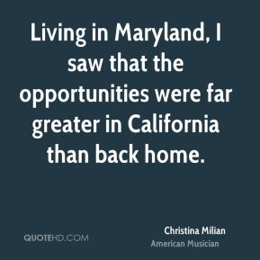 Christina Milian - Living in Maryland, I saw that the opportunities were far greater in California than back home.