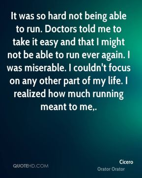 It was so hard not being able to run. Doctors told me to take it easy and that I might not be able to run ever again. I was miserable. I couldn't focus on any other part of my life. I realized how much running meant to me.