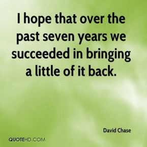 David Chase - I hope that over the past seven years we succeeded in bringing a little of it back.