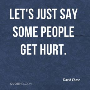 David Chase - Let's just say some people get hurt.