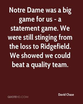 Notre Dame was a big game for us - a statement game. We were still stinging from the loss to Ridgefield. We showed we could beat a quality team.