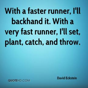 David Eckstein - With a faster runner, I'll backhand it. With a very fast runner, I'll set, plant, catch, and throw.