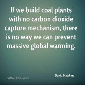 David Hawkins - If we build coal plants with no carbon dioxide capture mechanism, there is no way we can prevent massive global warming.