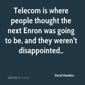 David Hawkins - Telecom is where people thought the next Enron was going to be, and they weren't disappointed.
