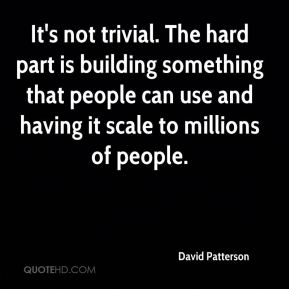 It's not trivial. The hard part is building something that people can use and having it scale to millions of people.