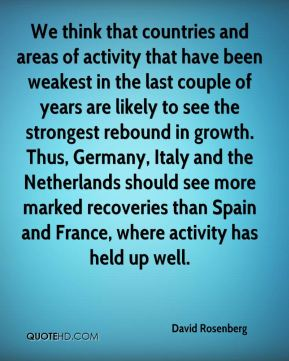 We think that countries and areas of activity that have been weakest in the last couple of years are likely to see the strongest rebound in growth. Thus, Germany, Italy and the Netherlands should see more marked recoveries than Spain and France, where activity has held up well.