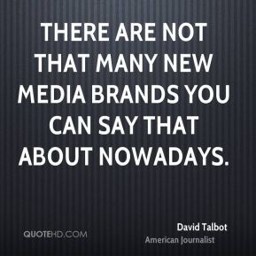 David Talbot - There are not that many new media brands you can say that about nowadays.
