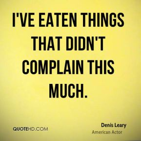 I've eaten things that didn't complain this much.