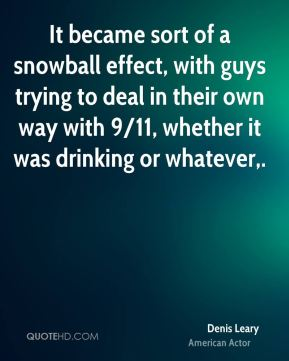 It became sort of a snowball effect, with guys trying to deal in their own way with 9/11, whether it was drinking or whatever.