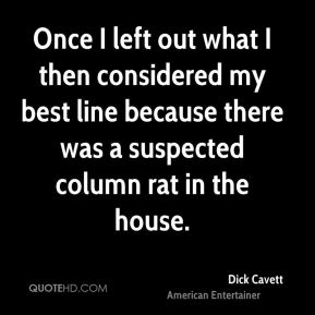 Once I left out what I then considered my best line because there was a suspected column rat in the house.