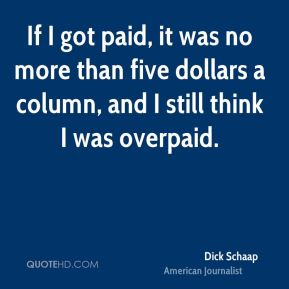 If I got paid, it was no more than five dollars a column, and I still think I was overpaid.
