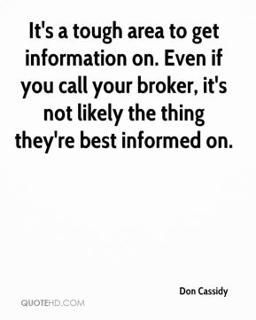 It's a tough area to get information on. Even if you call your broker, it's not likely the thing they're best informed on.