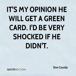 It's my opinion he will get a green card. I'd be very shocked if he didn't.