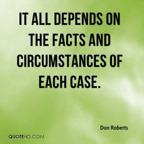 It all depends on the facts and circumstances of each case.