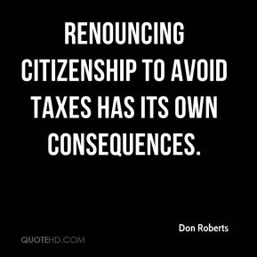 Don Roberts - Renouncing citizenship to avoid taxes has its own consequences.