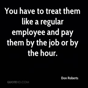 You have to treat them like a regular employee and pay them by the job or by the hour.