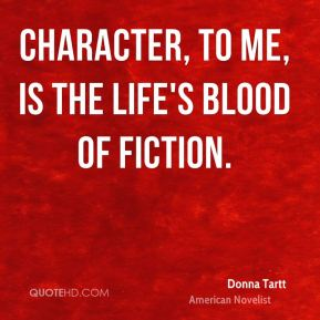 Character, to me, is the life's blood of fiction.