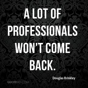 a lot of professionals won't come back.
