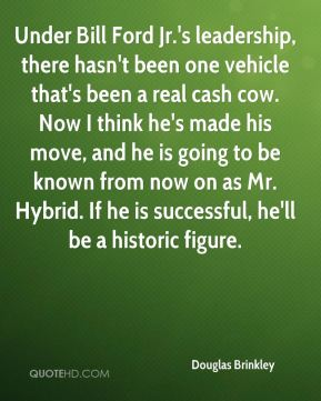 Under Bill Ford Jr.'s leadership, there hasn't been one vehicle that's been a real cash cow. Now I think he's made his move, and he is going to be known from now on as Mr. Hybrid. If he is successful, he'll be a historic figure.